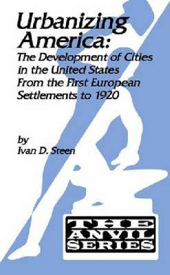Urbanizing America: The Development of Cities in the United States from the First European Settlements to 1920 (Paperback)