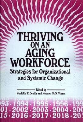 Thriving on an Aging Workforce: Strategies for Organizational and Systemic Change (Hardback)