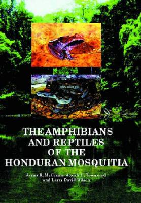 The Amphibians and Reptiles of the Honduran Mosquitia (Hardback)