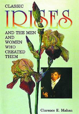 Classic Irises and the Men and Women Who Created Them (Hardback)