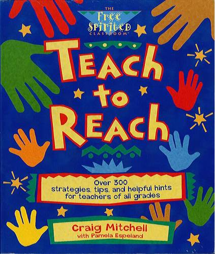 Teach to Reach: Over 300 Strategies, Tips and Helpful Hints for Teachers of All Grades (Paperback)