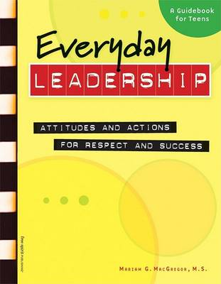 Everyday Leadership: Attitudes and Actions for Respect and Success (Spiral bound)