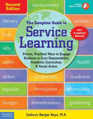 The Complete Guide to Service Learning: Proven, Practical Ways to Engage Students in Civic Responsibility, Academic Curriculum, & Social Action (Paperback)