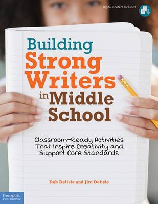 Building Strong Writers in Middle School: Classroom-Ready Activities That Inspire Creativity and Support Core Standards