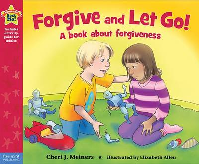 Forgive and Let Go!: A Book About Forgiveness (Hardback)