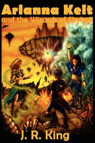 Arianna Kelt and the Wizards of Skyhall (Deluxe Edition, Wizards of Skyhall Book 1) (Paperback)