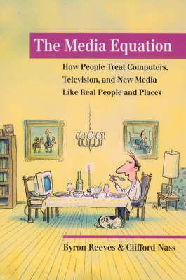 The Media Equation: How People Treat Computers, Television, and New Media like Real People and Places - Center for the Study of Language and Information Publication Lecture Notes (Paperback)