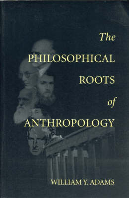 The Philosophical Roots of Anthropology - Center for the Study of Language and Information Publication Lecture Notes No. 86 (Paperback)