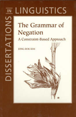 The Grammar of Negation: A Constraint-Based Approach - Dissertations in Linguistics S. (Paperback)