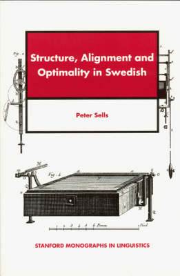 Structure, Alignment and Optimality in Swedish - CSLI - Stanford Monographs in Linguistics (Paperback)