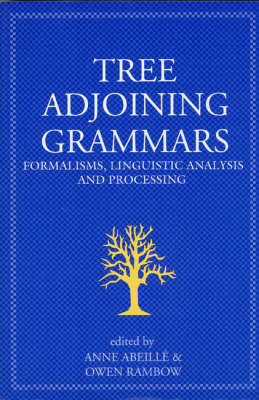 Tree Adjoining Grammars: Mathematical, Computational and Linguistic Properties - Center for the Study of Language and Information Publication Lecture Notes No. 107 (Paperback)