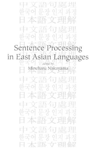 Sentence Processing in East Asian Languages - Center for the Study of Language and Information Publication Lecture Notes (Paperback)
