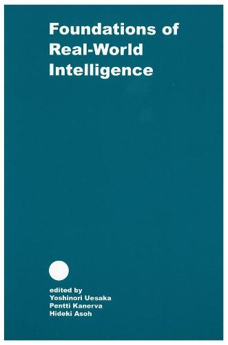 The Foundations of Real-world Intelligence - Center for the Study of Language and Information Publication Lecture Notes v. 125 (Paperback)