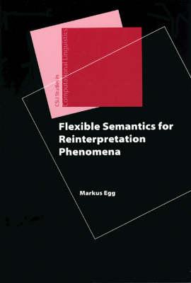 Flexible Semantics for Reinterpretation Phenomena - CSLI - Studies in Computational Linguistics (Hardback)