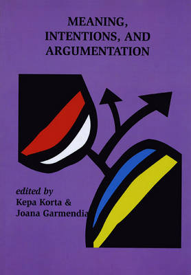 Meaning, Intentions, and Argumentation - Center for the Study of Language and Information Publication Lecture Notes (Hardback)