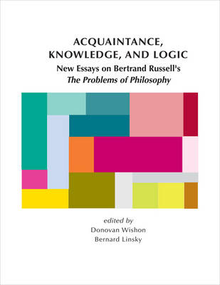 """Acquaintance, Knowledge, and Logic: New Essays on Bertrand Russell's """"The Problems of Philosophy"""" - CSLI - Lecture Notes (Paperback)"""