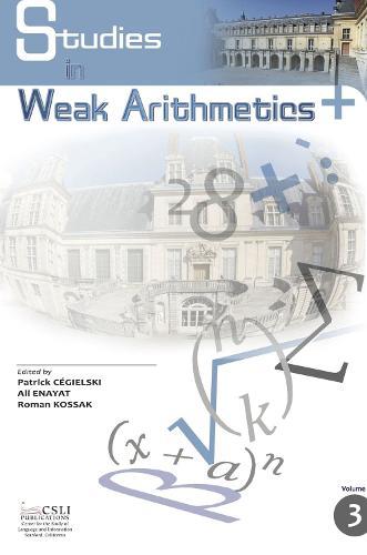 New Studies in Weak Arithmetics: Volume 3: Volume 3 - CSLI - Lecture Notes (Paperback)