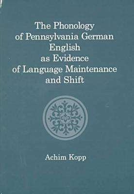 The Phonology of Pennsylvania German English As Evidence of Language Maintenance and Shift (Hardback)