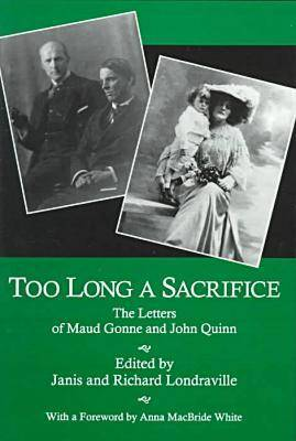 Too Long a Sacrifice: The Letters of Maud Gonne and John Quinn (Hardback)