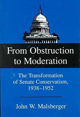 From Obstruction to Moderation: The Transformation of Senate Conservatism, 1938-1952 (Hardback)