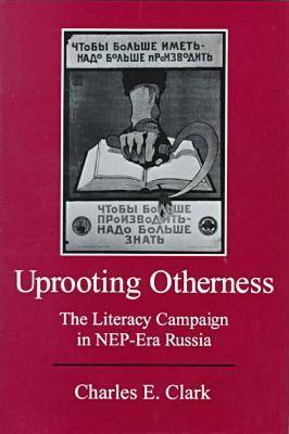 Uprooting Otherness: The Literacy Campaign in NEP-era Russia (Hardback)