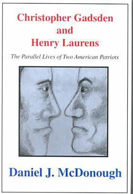 Christopher Gadsden And Henry Laur: The Parallel Lives of Two American Patriots (Hardback)