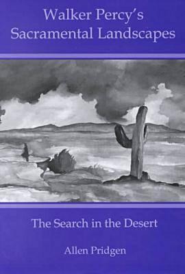 Walker Percy's Sacramental Landscapes: The Search in the Desert (Hardback)