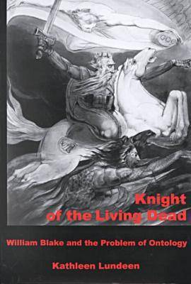 Knight Of The Living Dead: William Blake and the Problem of Ontology (Hardback)