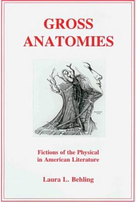 Gross Anatomies: Fictions of the Physical in American Literature (Hardback)