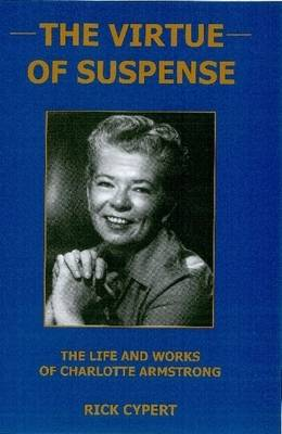 The Virtue Of Suspense: The Life and Works of Charlotte Armstrong (Hardback)