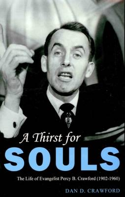 A Thirst For Souls: The Life of Evangelist Percy B. Crawford (1902-1960) (Hardback)