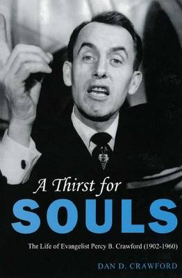 A Thirst For Souls: The Life of Evangelist Percy B. Crawford (1902-1960) (Paperback)