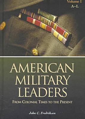 American Military Leaders [2 volumes]: From Colonial Times to the Present (Hardback)