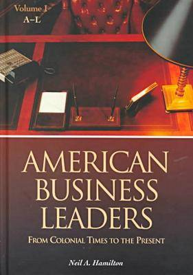 American Business Leaders [2 volumes]: From Colonial Times to the Present (Hardback)