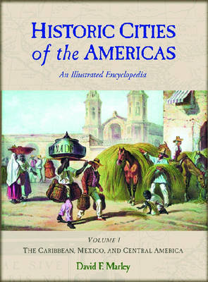 Historic Cities of the Americas [2 volumes]: An Illustrated Encyclopedia (Hardback)