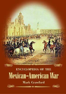 Encyclopedia of the Mexican-American War (Hardback)