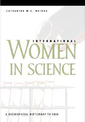 International Women in Science: A Biographical Dictionary to 1950 (Hardback)