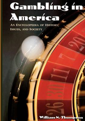 Gambling in America: An Encyclopedia of History, Issues, and Society (Hardback)