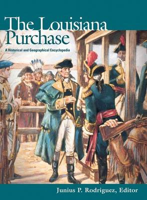 The Louisiana Purchase: A Historical and Geographical Encyclopedia (Hardback)