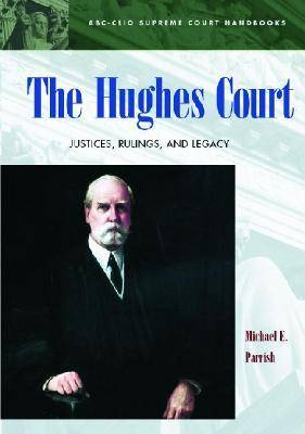 The Hughes Court: Justices, Rulings, and Legacy - ABC-CLIO Supreme Court Handbooks (Hardback)