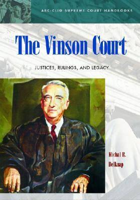 The Vinson Court: Justices, Rulings, and Legacy - ABC-CLIO Supreme Court Handbooks (Hardback)