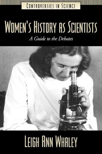 Women's History as Scientists: A Guide to the Debates - Controversies in Science (Hardback)