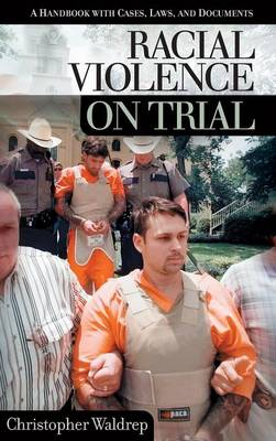 Racial Violence on Trial: A Handbook with Cases, Laws, and Documents - On Trial (Hardback)