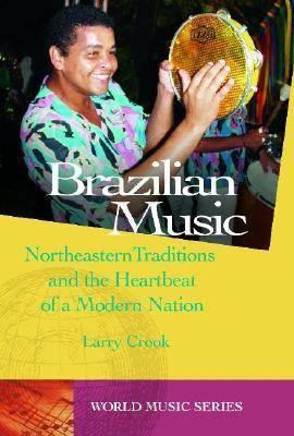 Brazilian Music: Northeastern Traditions and the Heartbeat of a Modern Nation - World Music S. (Hardback)