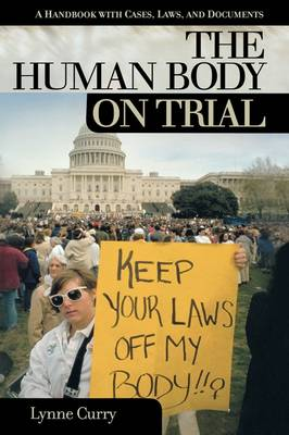 The Human Body on Trial: A Handbook with Cases, Laws, and Documents - On Trial (Hardback)