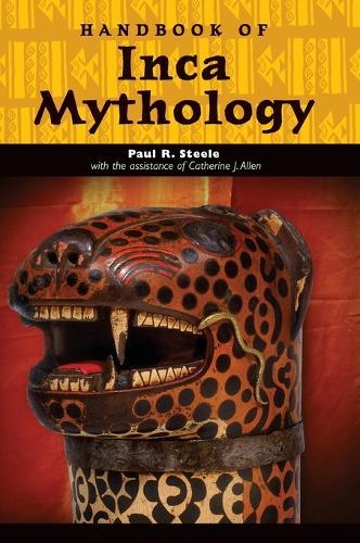 Handbook of Inca Mythology - World Mythology (Hardback)