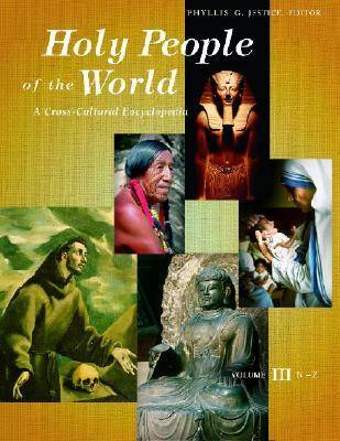 Holy People of the World [3 volumes]: A Cross-Cultural Encyclopedia (Hardback)