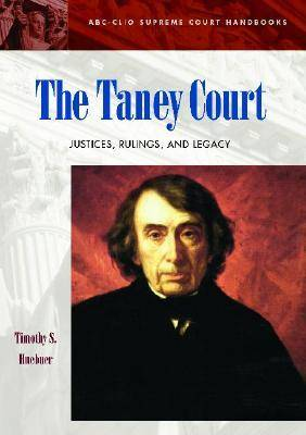 The Taney Court: Justices, Rulings, and Legacy - ABC-CLIO Supreme Court Handbooks (Hardback)