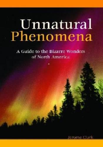 Unnatural Phenomena: A Guide to the Bizarre Wonders of North America (Hardback)