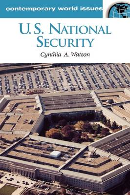 U.S. National Security: A Reference Handbook - Contemporary World Issues (Hardback)